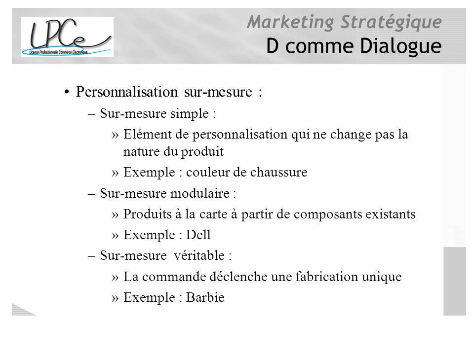Marketing Stratégique D comme Dialogue Personnalisation sur-mesure : –Sur-mesure simple : »Elément de personnalisation qui ne change pas la nature du