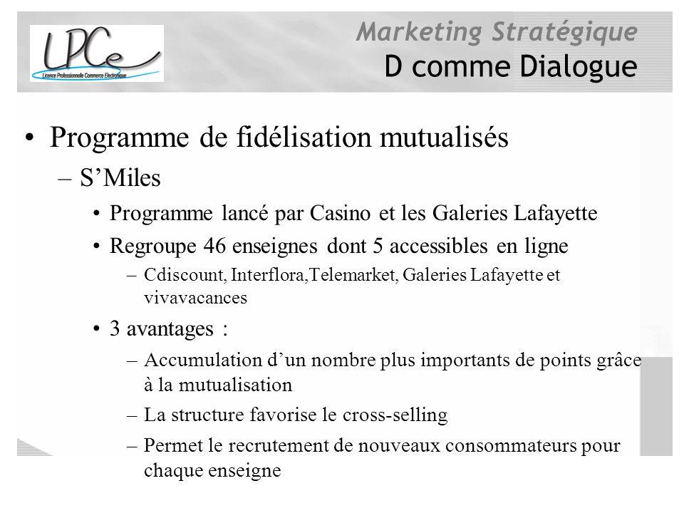Marketing Stratégique D comme Dialogue Programme de fidélisation mutualisés –SMiles Programme lancé par Casino et les Galeries Lafayette Regroupe 46 e