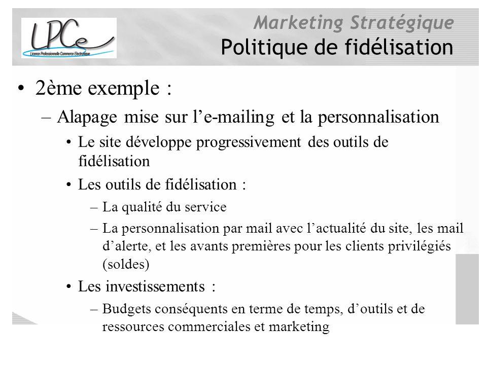 Marketing Stratégique Politique de fidélisation 2ème exemple : –Alapage mise sur le-mailing et la personnalisation Le site développe progressivement d