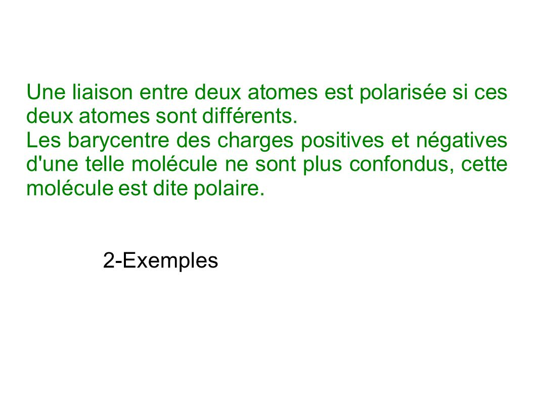 Une liaison entre deux atomes est polarisée si ces deux atomes sont différents. Les barycentre des charges positives et négatives d'une telle molécule