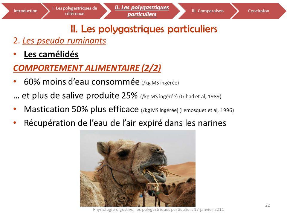 2. Les pseudo ruminants Les camélidés COMPORTEMENT ALIMENTAIRE (2/2) 60% moins deau consommée (/kg MS ingérée) … et plus de salive produite 25% (/kg M