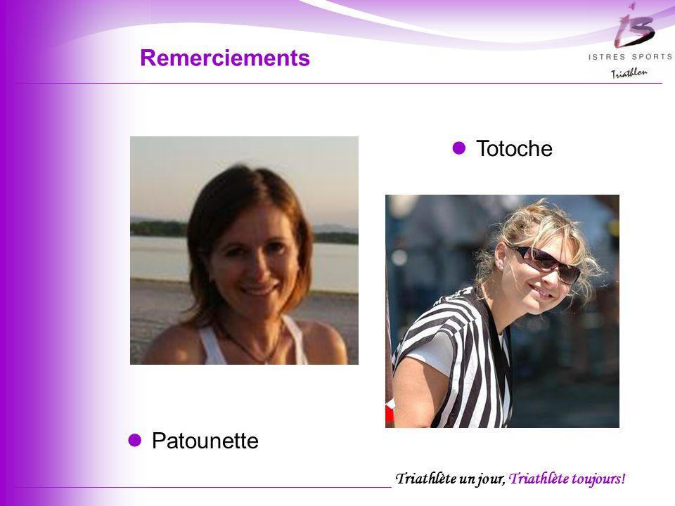 Triathlète un jour, Triathlète toujours! Remerciements Patounette Totoche