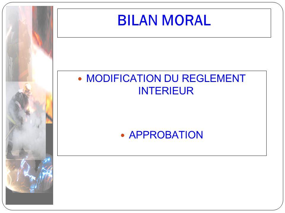 BILAN MORAL MODIFICATION DU REGLEMENT INTERIEUR APPROBATION