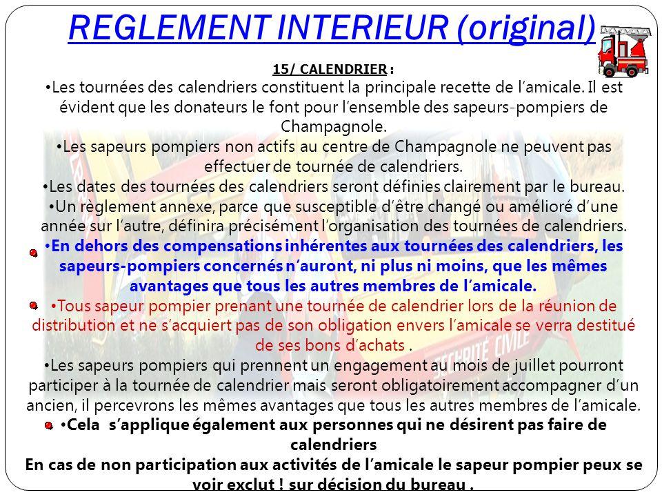 REGLEMENT INTERIEUR (original) 15/ CALENDRIER : Les tournées des calendriers constituent la principale recette de lamicale. Il est évident que les don