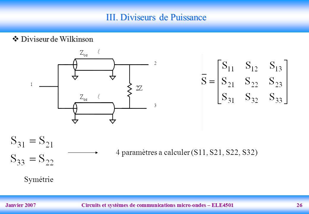 Janvier 2007 Circuits et systèmes de communications micro-ondes – ELE4501 26 III. Diviseurs de Puissance Diviseur de Wilkinson Diviseur de Wilkinson 1