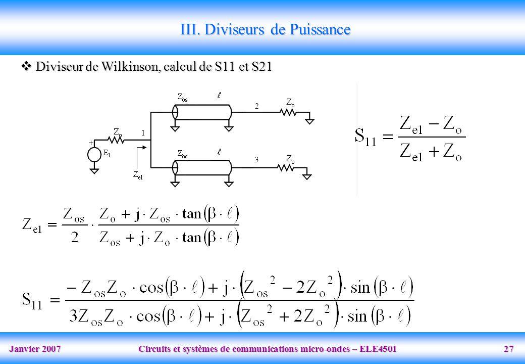 Janvier 2007 Circuits et systèmes de communications micro-ondes – ELE4501 27 1 2 3 Diviseur de Wilkinson, calcul de S11 et S21 Diviseur de Wilkinson,