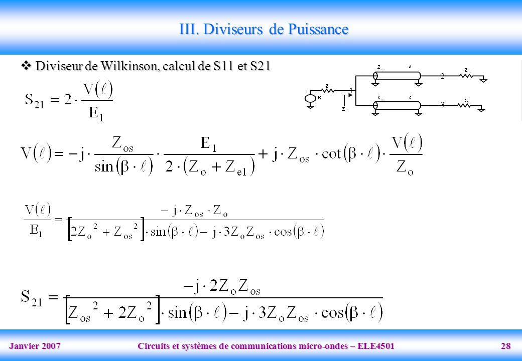 Janvier 2007 Circuits et systèmes de communications micro-ondes – ELE4501 28 III. Diviseurs de Puissance 1 2 3 Diviseur de Wilkinson, calcul de S11 et