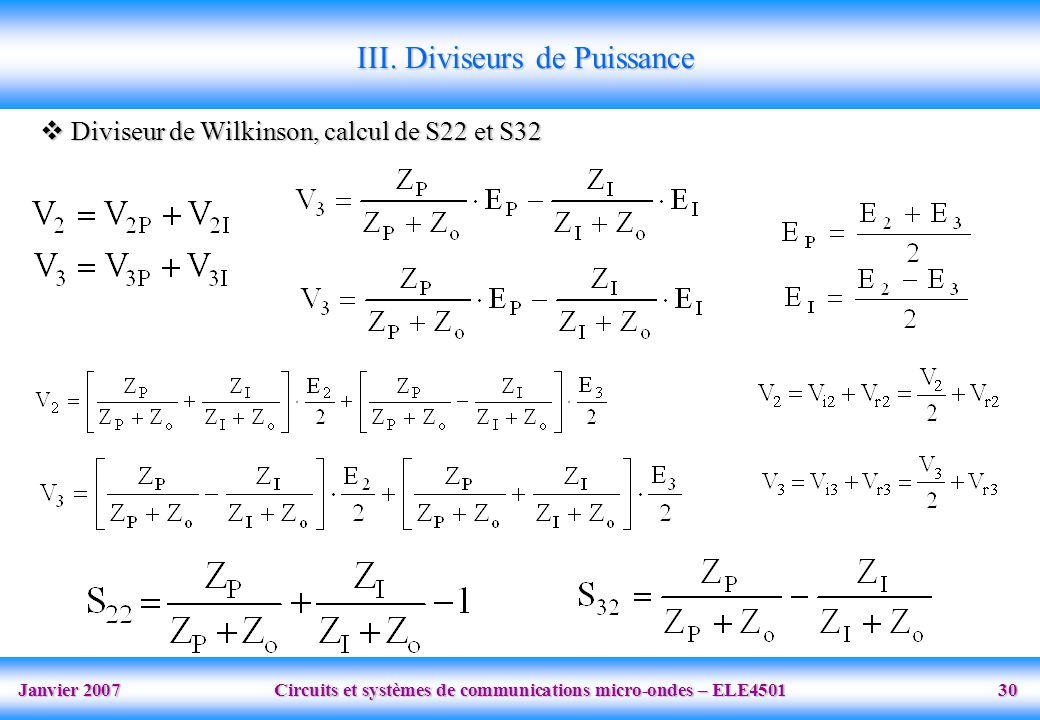 Janvier 2007 Circuits et systèmes de communications micro-ondes – ELE4501 30 III. Diviseurs de Puissance Diviseur de Wilkinson, calcul de S22 et S32 D