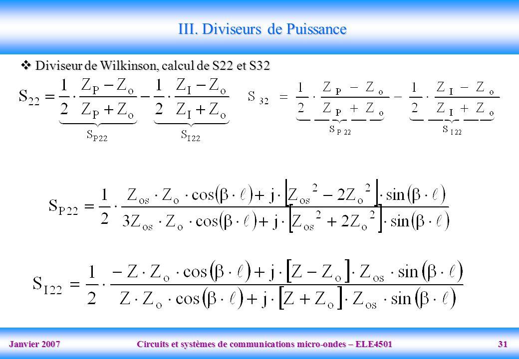 Janvier 2007 Circuits et systèmes de communications micro-ondes – ELE4501 31 Diviseur de Wilkinson, calcul de S22 et S32 Diviseur de Wilkinson, calcul