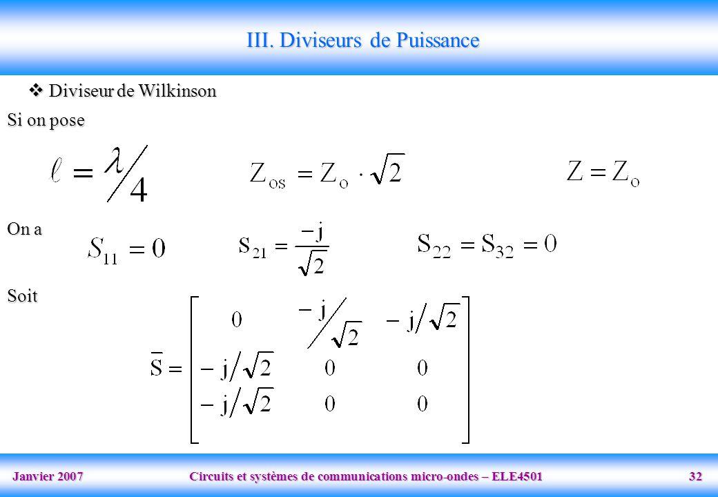 Janvier 2007 Circuits et systèmes de communications micro-ondes – ELE4501 32 III. Diviseurs de Puissance Diviseur de Wilkinson Diviseur de Wilkinson S