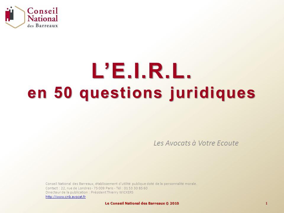 LE.I.R.L. en 50 questions juridiques Les Avocats à Votre Ecoute Conseil National des Barreaux, établissement d'utilité publique doté de la personnalit
