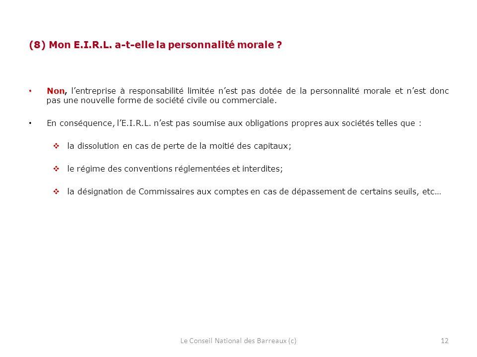 (8) Mon E.I.R.L. a-t-elle la personnalité morale ? Non Non, lentreprise à responsabilité limitée nest pas dotée de la personnalité morale et nest donc