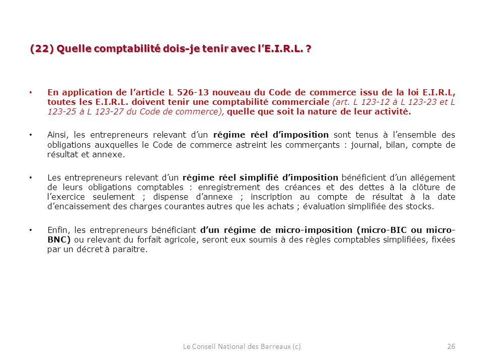 (22) Quelle comptabilité dois-je tenir avec lE.I.R.L. ? En application de larticle L 526-13 nouveau du Code de commerce issu de la loi E.I.R.L, toutes