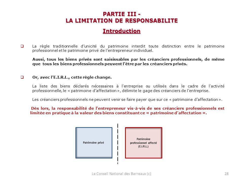 PARTIE III - LA LIMITATION DE RESPONSABILITE Introduction La règle traditionnelle dunicité du patrimoine interdit toute distinction entre le patrimoin