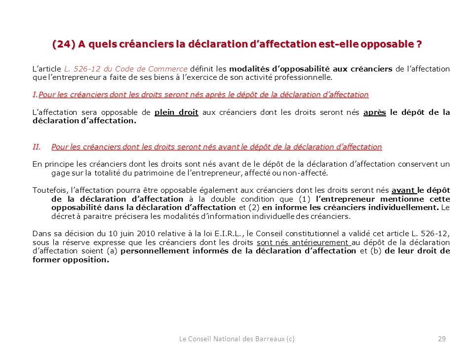 (24) A quels créanciers la déclaration daffectation est-elle opposable ? Larticle L. 526-12 du Code de Commerce définit les modalités dopposabilité au