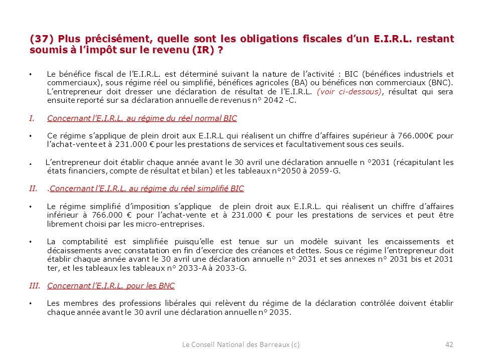 (37) Plus précisément, quelle sont les obligations fiscales dun E.I.R.L. restant soumis à limpôt sur le revenu (IR) ? Le bénéfice fiscal de lE.I.R.L.