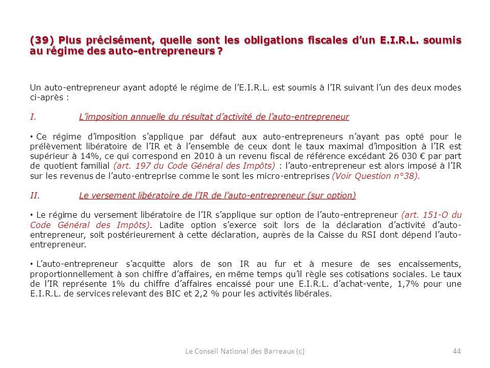 (39) Plus précisément, quelle sont les obligations fiscales dun E.I.R.L. soumis au régime des auto-entrepreneurs ? Le Conseil National des Barreaux (c
