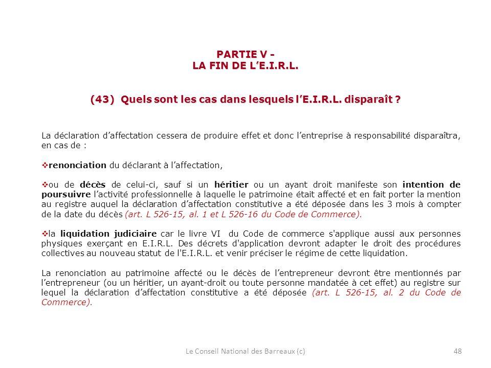 PARTIE V - LA FIN DE LE.I.R.L. (43) Quels sont les cas dans lesquels lE.I.R.L. disparaît ? La déclaration daffectation cessera de produire effet et do