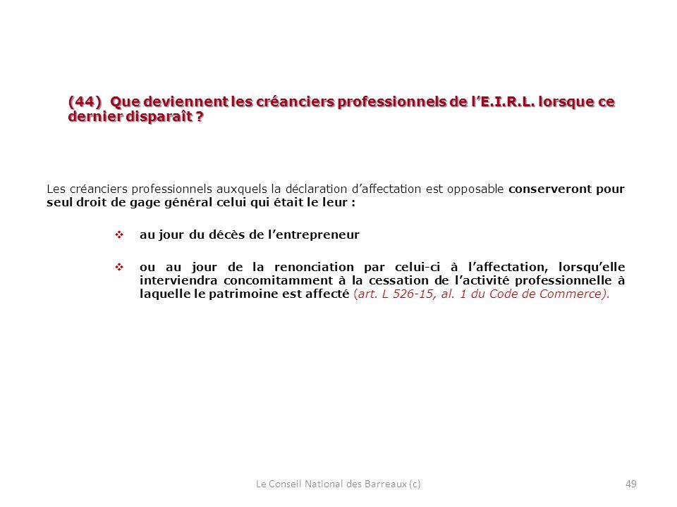 (44) Que deviennent les créanciers professionnels de lE.I.R.L. lorsque ce dernier disparaît ? Les créanciers professionnels auxquels la déclaration da
