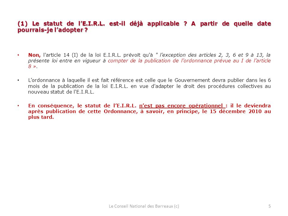 (1) Le statut de lE.I.R.L. est-il déjà applicable ? A partir de quelle date pourrais-je ladopter ? Non, Non, l'article 14 (I) de la loi E.I.R.L. prévo