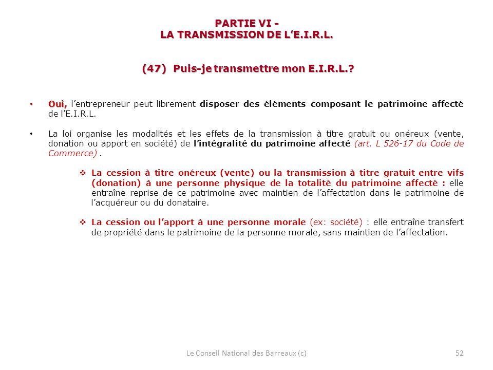 PARTIE VI - LA TRANSMISSION DE LE.I.R.L. (47) Puis-je transmettre mon E.I.R.L.? Oui, Oui, lentrepreneur peut librement disposer des éléments composant