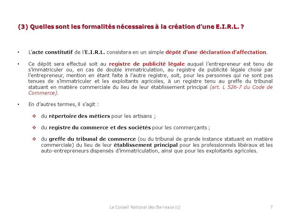 (3) Quelles sont les formalités nécessaires à la création dune E.I.R.L. ? Lacte constitutif de lE.I.R.L. consistera en un simple dépôt dune déclaratio