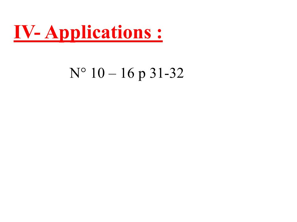 IV- Applications : N° 10 – 16 p 31-32