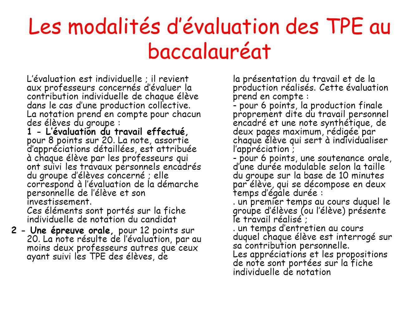 Les modalités dévaluation des TPE au baccalauréat Lévaluation est individuelle ; il revient aux professeurs concernés dévaluer la contribution individ