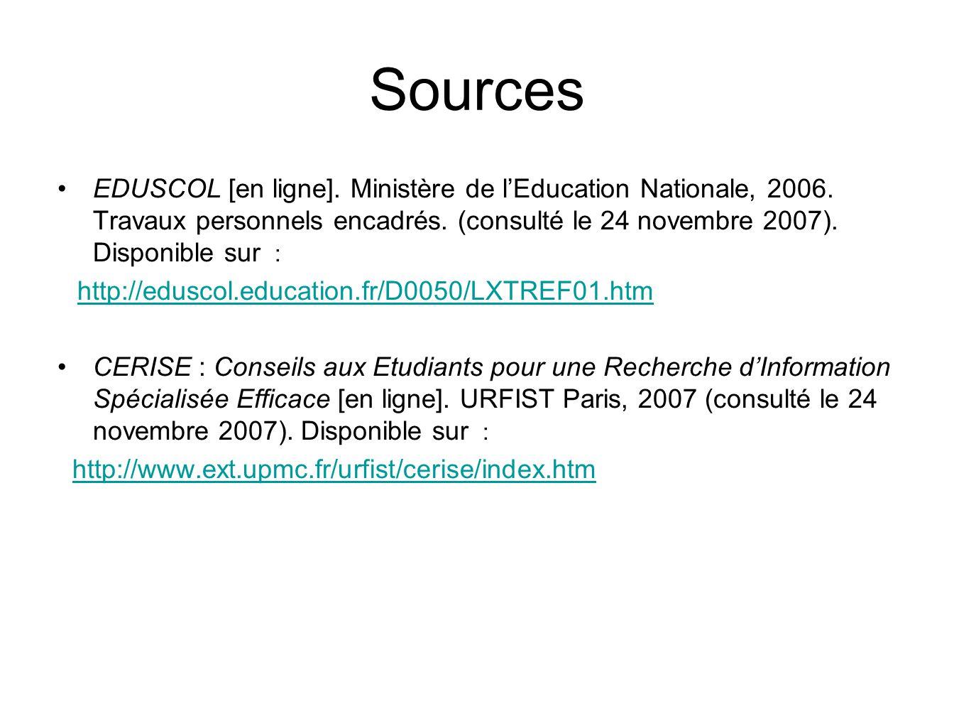 Sources EDUSCOL [en ligne]. Ministère de lEducation Nationale, 2006. Travaux personnels encadrés. (consulté le 24 novembre 2007). Disponible sur : htt