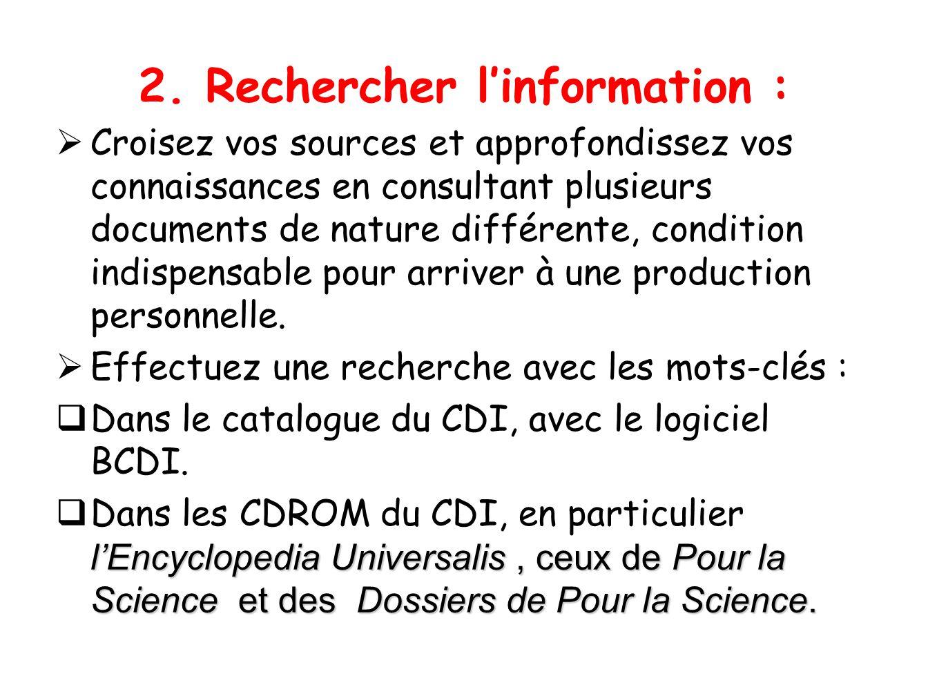 2. Rechercher linformation : Croisez vos sources et approfondissez vos connaissances en consultant plusieurs documents de nature différente, condition