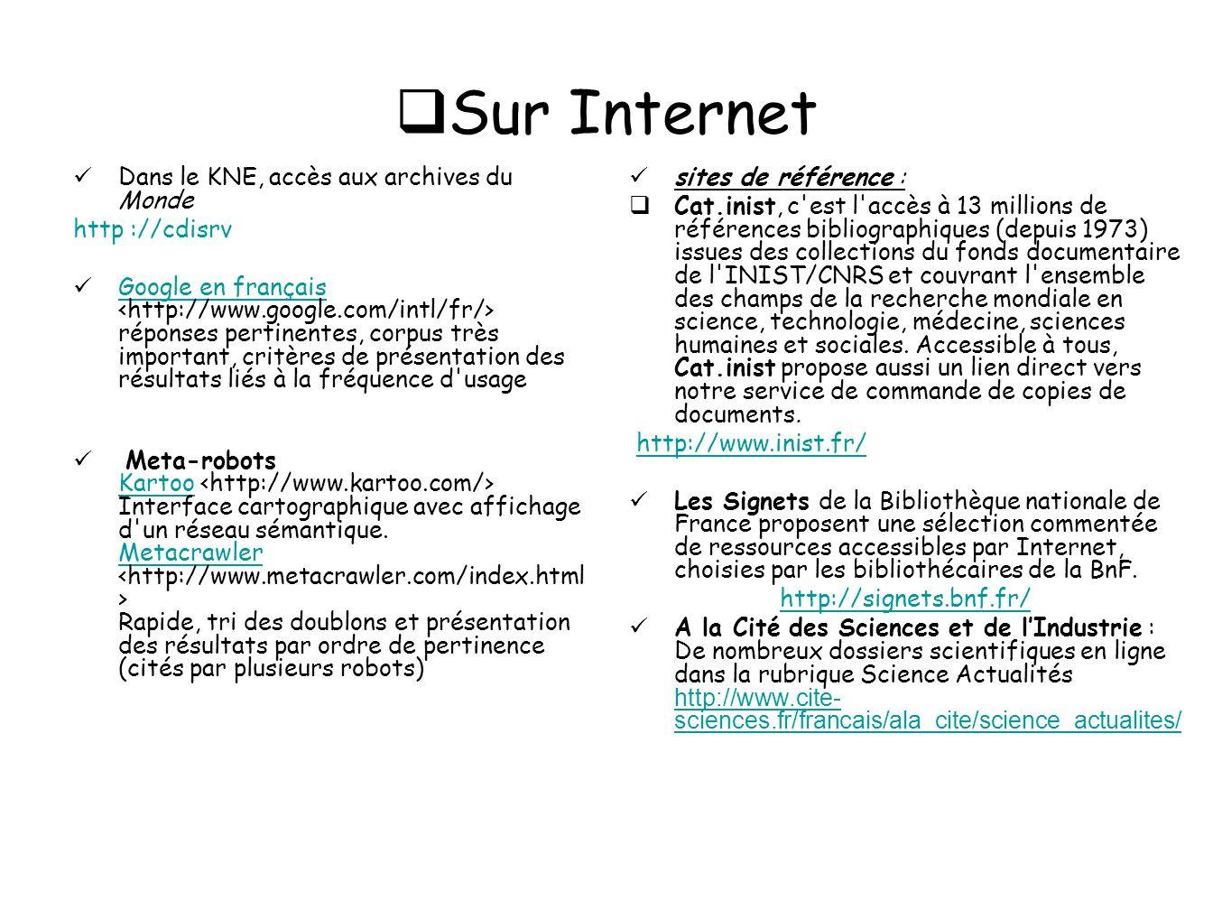 Sur Internet Dans le KNE, accès aux archives du Monde http ://cdisrv Google en français réponses pertinentes, corpus très important, critères de prése