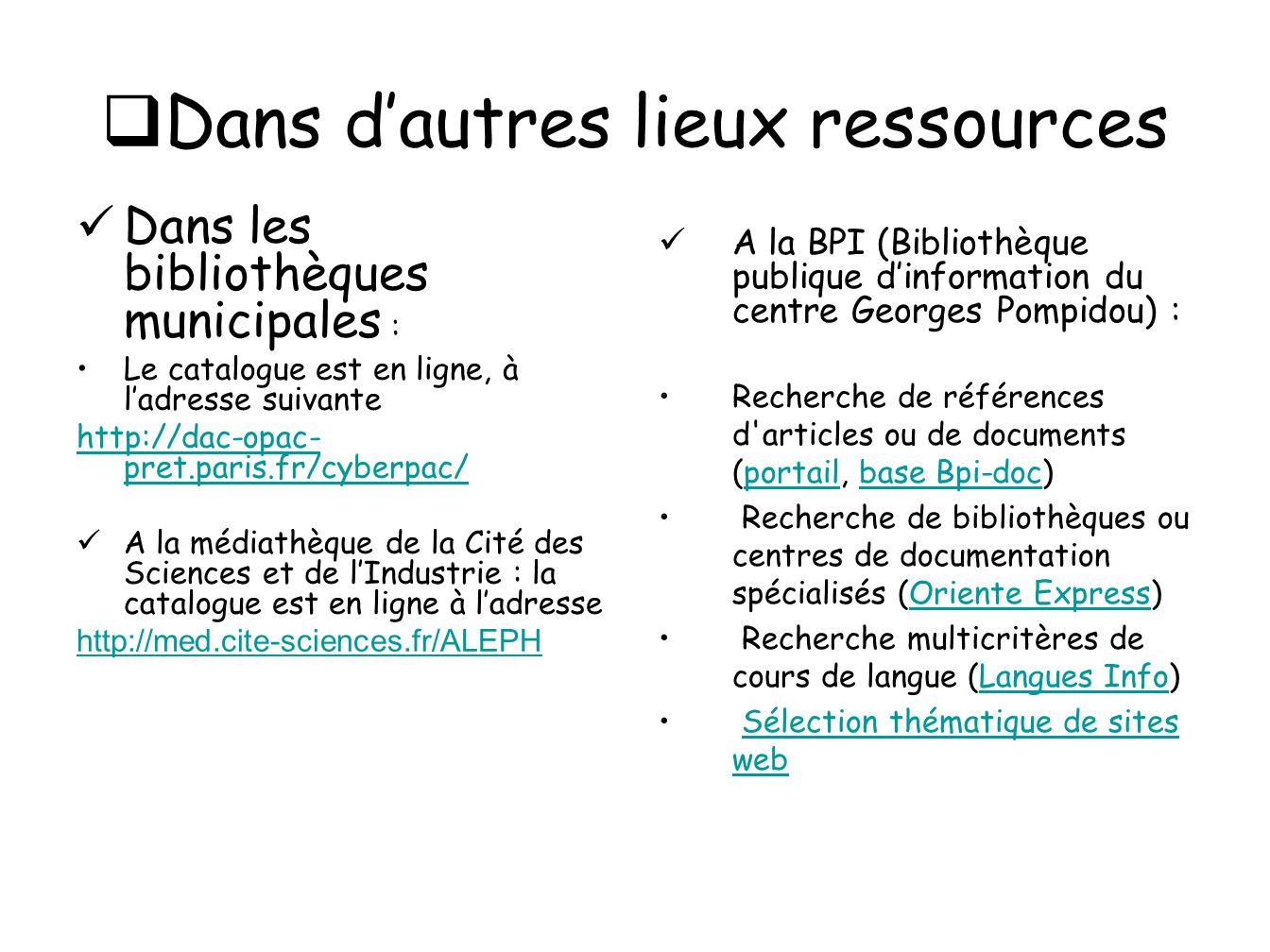 Dans dautres lieux ressources Dans les bibliothèques municipales : Le catalogue est en ligne, à ladresse suivante http://dac-opac- pret.paris.fr/cyber