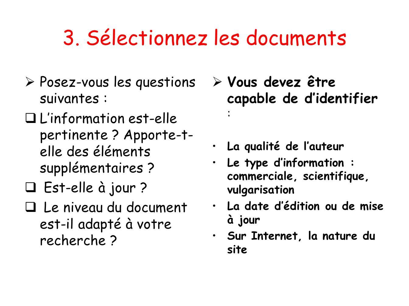 3. Sélectionnez les documents Posez-vous les questions suivantes : Linformation est-elle pertinente ? Apporte-t- elle des éléments supplémentaires ? E