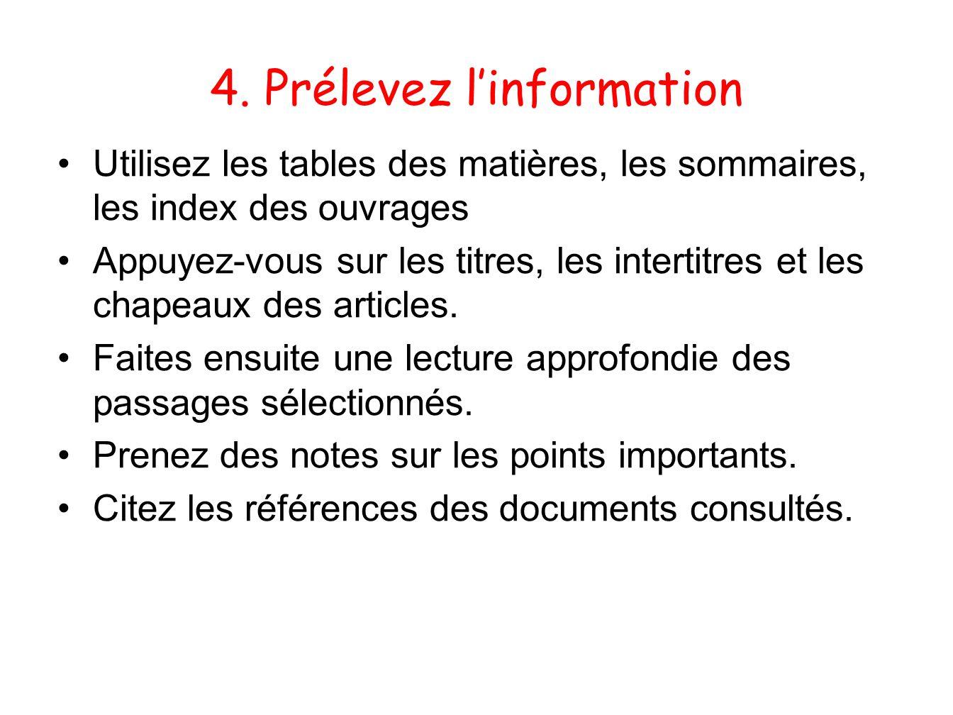 4. Prélevez linformation Utilisez les tables des matières, les sommaires, les index des ouvrages Appuyez-vous sur les titres, les intertitres et les c