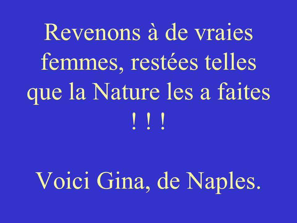 Alors, revenons à de vraies valeurs : des femmes 100% naturelles, sans fioriture ni artifice, et...