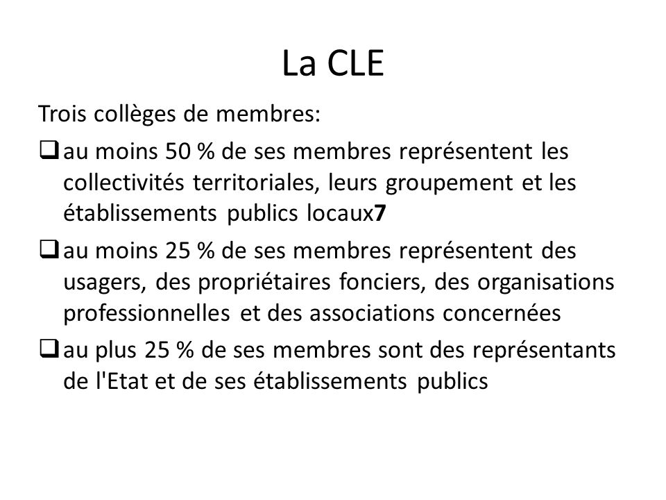 La CLE Trois collèges de membres: au moins 50 % de ses membres représentent les collectivités territoriales, leurs groupement et les établissements pu