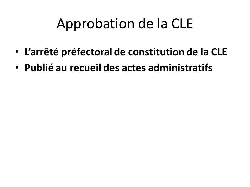 Approbation de la CLE Larrêté préfectoral de constitution de la CLE Publié au recueil des actes administratifs