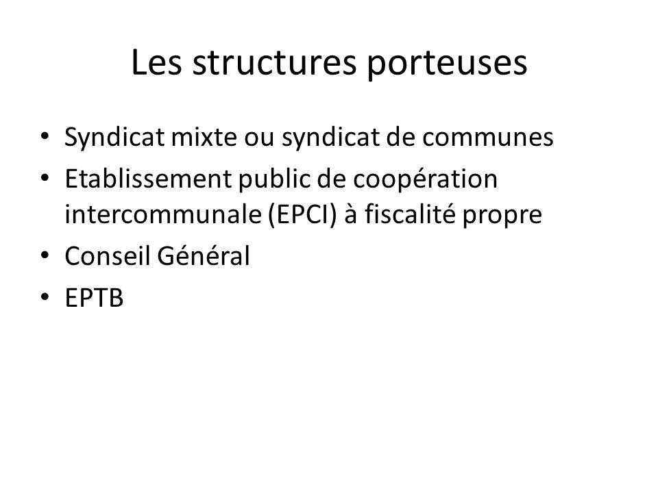 Les structures porteuses Syndicat mixte ou syndicat de communes Etablissement public de coopération intercommunale (EPCI) à fiscalité propre Conseil G