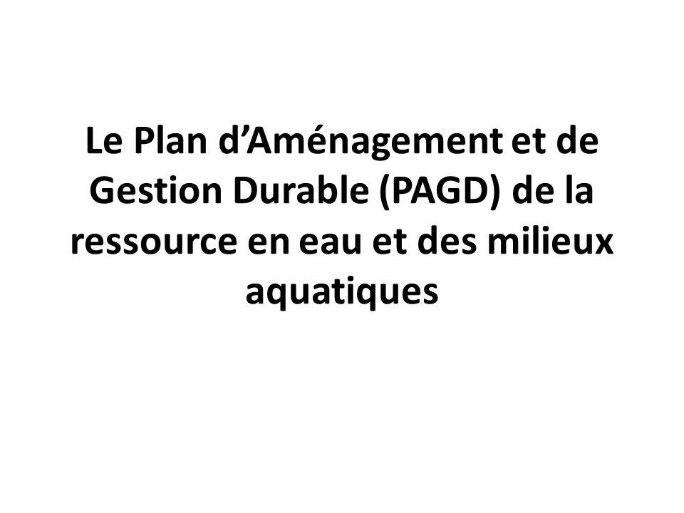 Le Plan dAménagement et de Gestion Durable (PAGD) de la ressource en eau et des milieux aquatiques