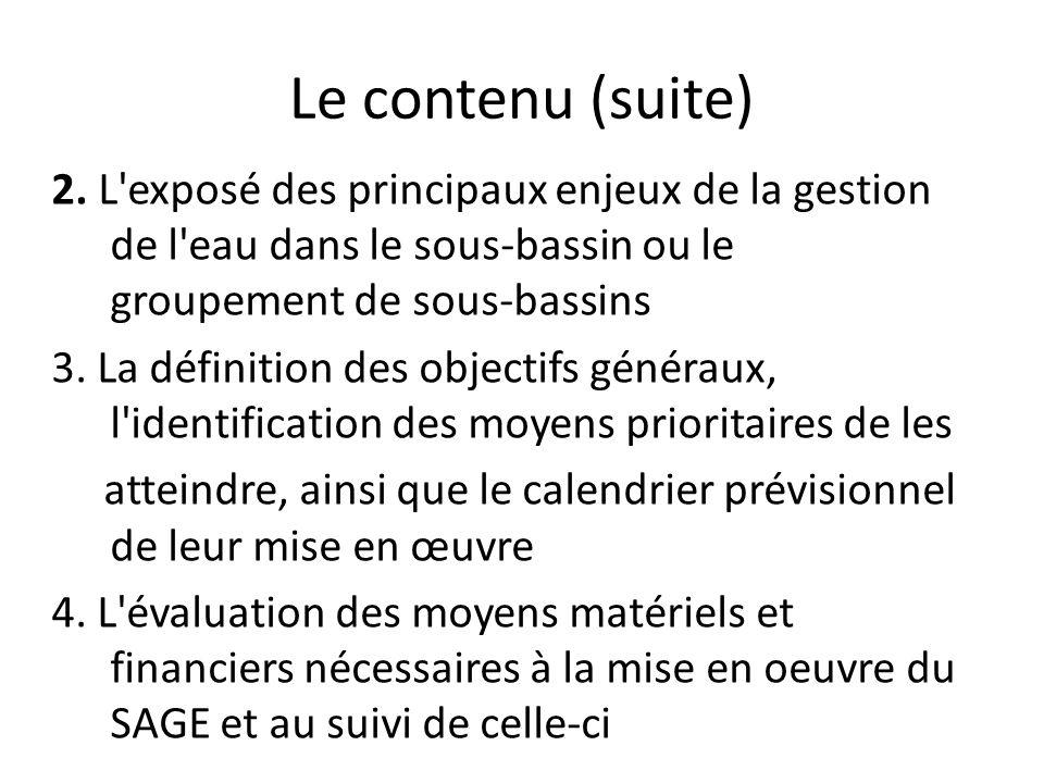 Le contenu (suite) 2. L'exposé des principaux enjeux de la gestion de l'eau dans le sous-bassin ou le groupement de sous-bassins 3. La définition des