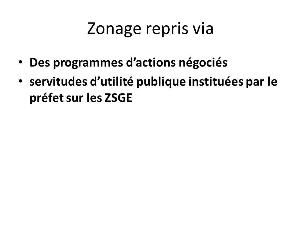 Zonage repris via Des programmes dactions négociés servitudes dutilité publique instituées par le préfet sur les ZSGE