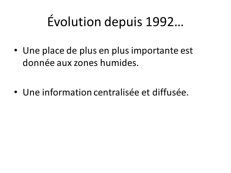 Évolution depuis 1992… Une place de plus en plus importante est donnée aux zones humides. Une information centralisée et diffusée.