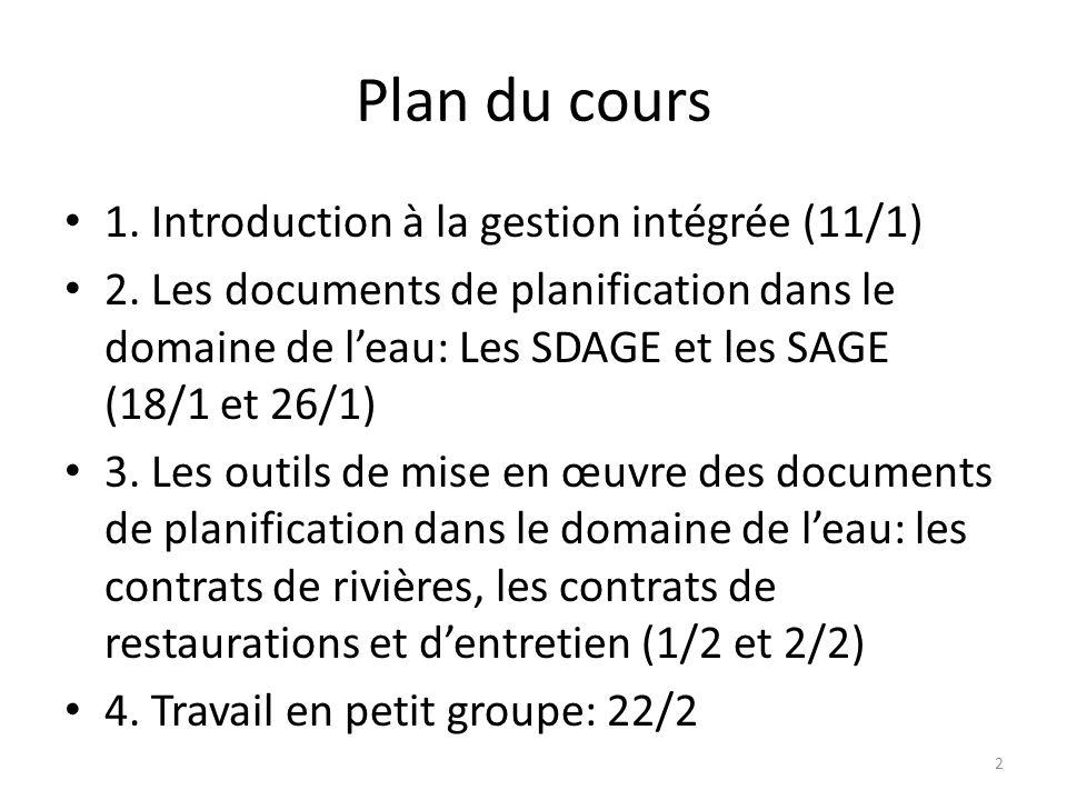 Plan du cours 1. Introduction à la gestion intégrée (11/1) 2. Les documents de planification dans le domaine de leau: Les SDAGE et les SAGE (18/1 et 2