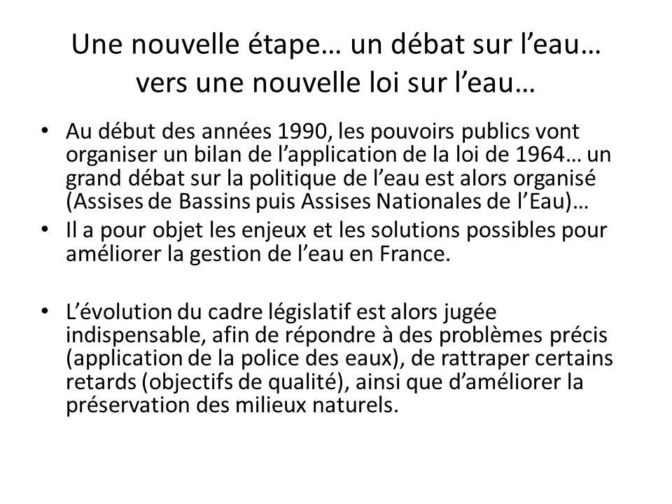 Une nouvelle étape… un débat sur leau… vers une nouvelle loi sur leau… Au début des années 1990, les pouvoirs publics vont organiser un bilan de lappl