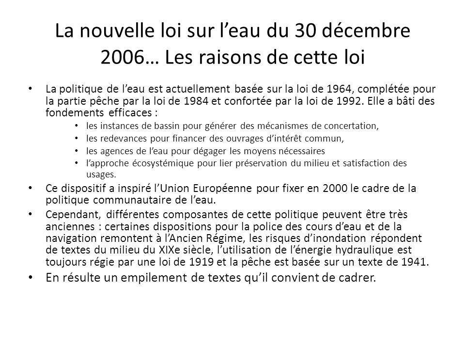 La nouvelle loi sur leau du 30 décembre 2006… Les raisons de cette loi La politique de leau est actuellement basée sur la loi de 1964, complétée pour