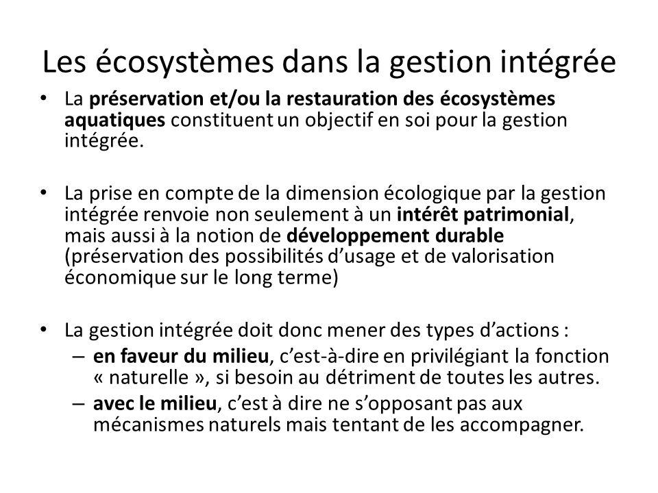 Les écosystèmes dans la gestion intégrée La préservation et/ou la restauration des écosystèmes aquatiques constituent un objectif en soi pour la gesti