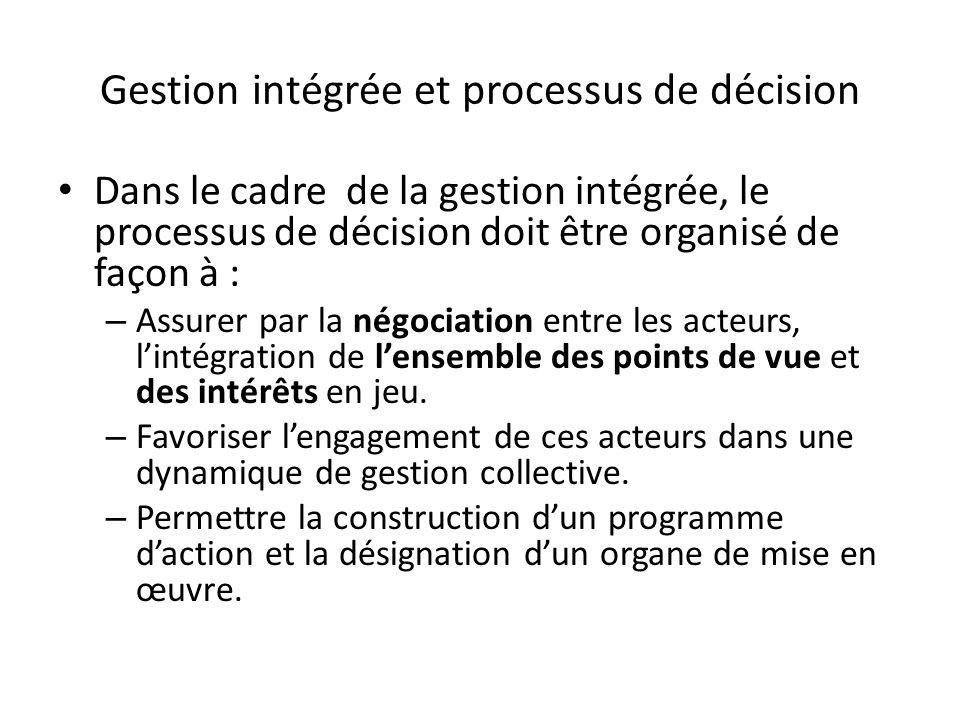 Gestion intégrée et processus de décision Dans le cadre de la gestion intégrée, le processus de décision doit être organisé de façon à : – Assurer par