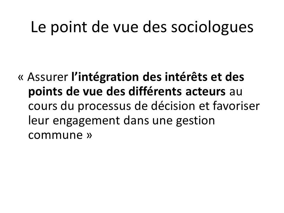 Le point de vue des sociologues « Assurer lintégration des intérêts et des points de vue des différents acteurs au cours du processus de décision et f