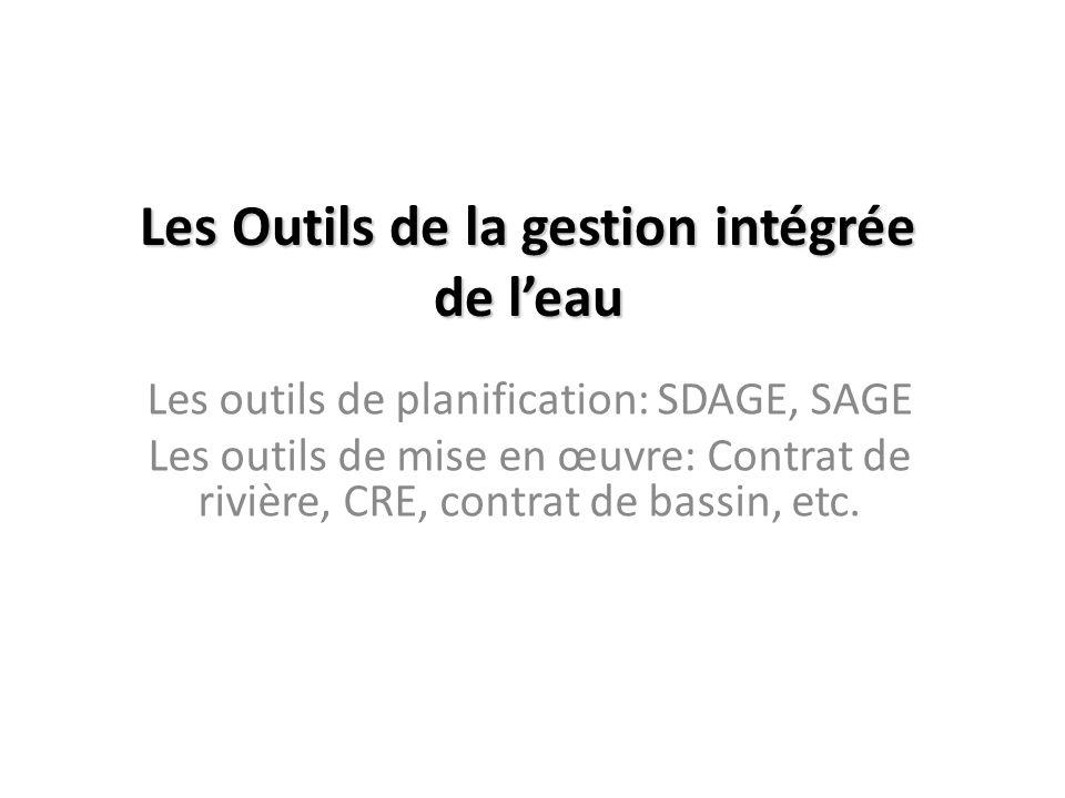 Les Outils de la gestion intégrée de leau Les outils de planification: SDAGE, SAGE Les outils de mise en œuvre: Contrat de rivière, CRE, contrat de ba