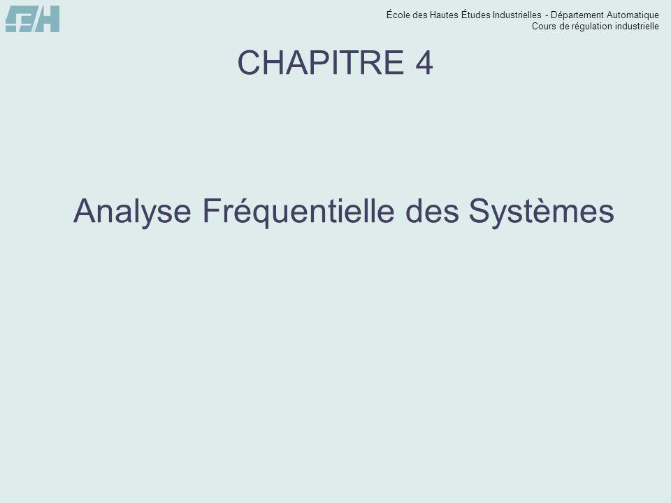 École des Hautes Études Industrielles - Département Automatique Cours de régulation industrielle CHAPITRE 4 Analyse Fréquentielle des Systèmes